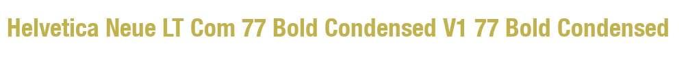 Helvetica Neue LT Com 77 Bold Condensed V1