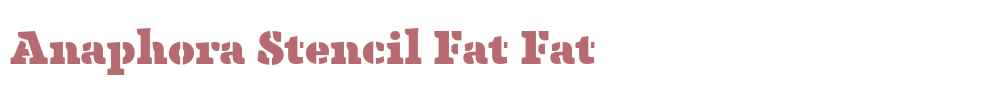 Anaphora Stencil Fat
