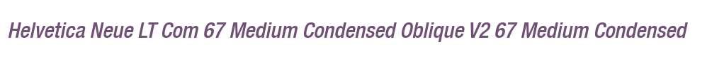 Helvetica Neue LT Com 67 Medium Condensed Oblique V2