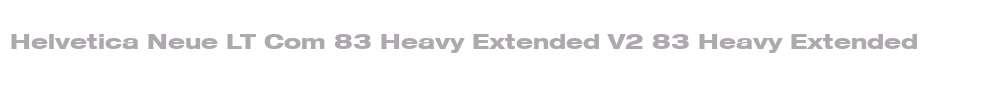 Helvetica Neue LT Com 83 Heavy Extended V2