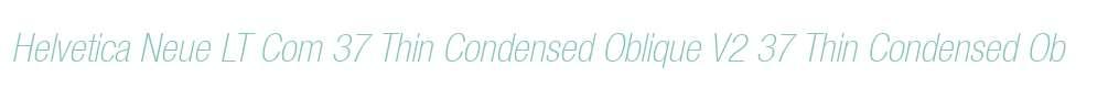 Helvetica Neue LT Com 37 Thin Condensed Oblique V2