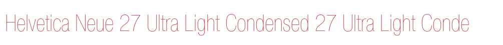 Helvetica Neue 27 Ultra Light Condensed