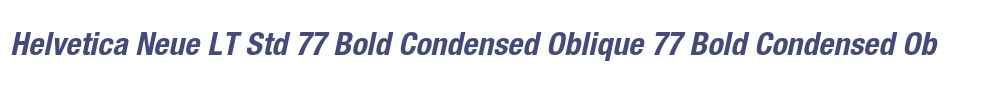 Helvetica Neue LT Std 77 Bold Condensed Oblique