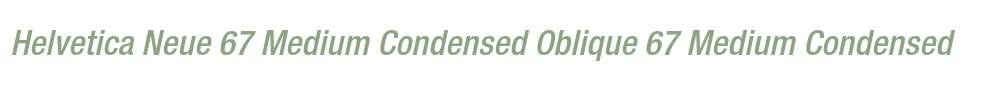 Helvetica Neue 67 Medium Condensed Oblique