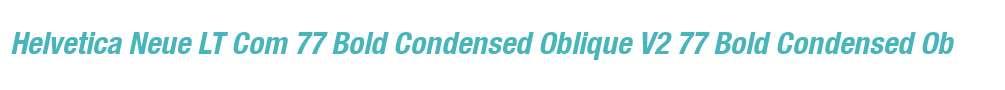 Helvetica Neue LT Com 77 Bold Condensed Oblique V2