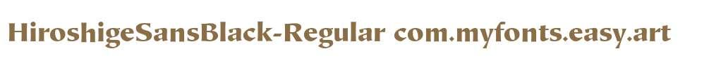 HiroshigeSansBlack-Regular