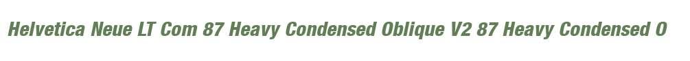 Helvetica Neue LT Com 87 Heavy Condensed Oblique V2