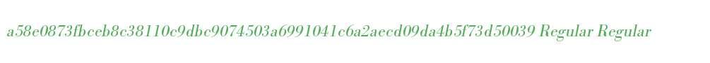 a58e0873fbceb8c38110c9dbc9074503a6991041c6a2aecd09da4b5f73d50039 Regular