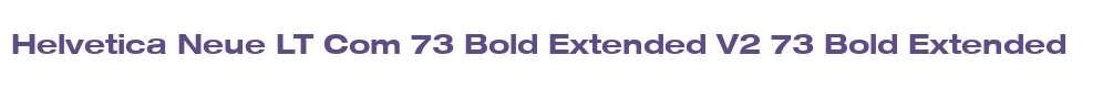 Helvetica Neue LT Com 73 Bold Extended V2