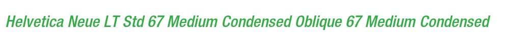 Helvetica Neue LT Std 67 Medium Condensed Oblique