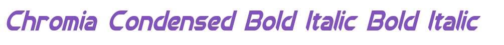 Chromia Condensed Bold Italic