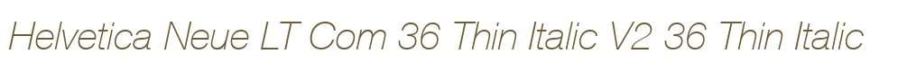 Helvetica Neue LT Com 36 Thin Italic V2